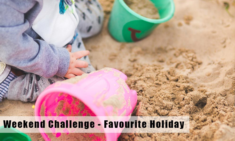 Weekend Challenge – Favourite Holiday