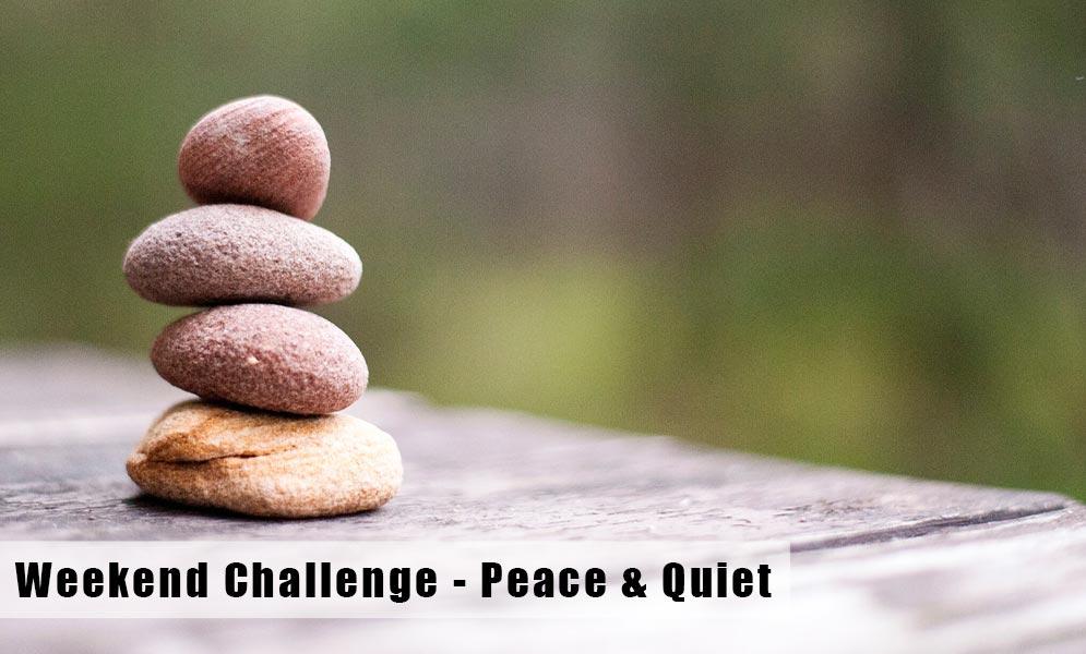 Weekend Challenge – Shhh! Peace & Quiet